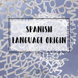 The origin of the Spanish language
